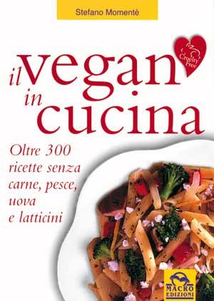 Il Vegan in Cucina - Il primo libro di ricette vegan pubblicato in Italia